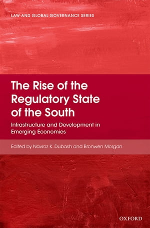 The Rise of the Regulatory State of the South Infrastructure and Development in Emerging Economies