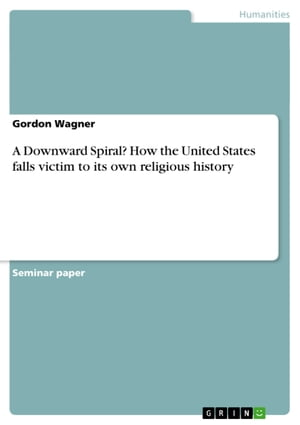 A Downward Spiral? How the United States falls victim to its own religious history