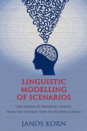 Linguistic Modelling of Scenarios (the means of paradigm change from the systemic view to systems science)
