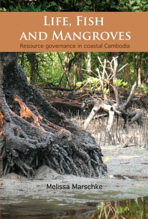 Life,  Fish and Mangroves Resource Governance in Coastal Cambodia