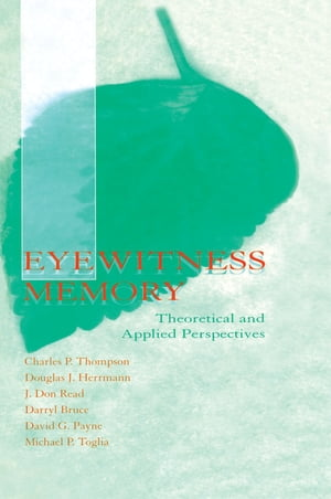 Eyewitness Memory Theoretical and Applied Perspectives