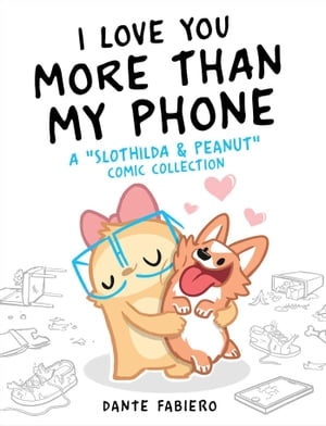 "I Love You More Than My Phone: A ""Slothilda & Peanut"" Comic Collection by Dante Fabiero"