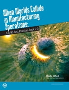 When Worlds Collide in Manufacturing Operation: ISA Best Practices Book 2.0 by Charlie Gifford