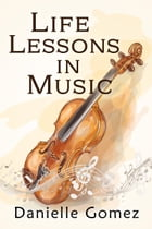 Life Lessons in Music by Danielle Gomez