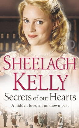 Book Secrets of Our Hearts by Sheelagh Kelly