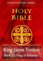 Holy Bible, King James Version, Book 22: Song of Solomon by Zhingoora  Bible Series