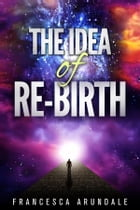 The Idea of Re-birth by Francesca Arundale