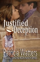 Justified Deception: Dancing Moon Ranch Series, #0 by Patricia Watters