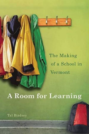 A Room for Learning The Making of a School in Vermont