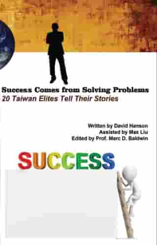 Success Comes from Solving Problems: 20 Taiwan Elites Tell Their Stories (English Edition) by David Hanson Liu