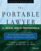 The Portable Lawyer for Mental Health Professionals: An A-Z Guide to Protecting Your Clients, Your…