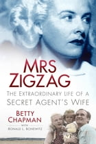 Mrs Zigzag: The Extraordinary Life of a Secret Agent's Wife by Betty Chapman