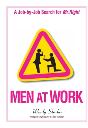 Men At Work A Job-by-Job Search for Mr. Right