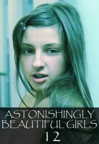 Astonishingly Beautiful Girls Volume 12 - A sexy photo book by Mandy Tolstag