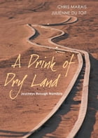 A Drink of Dry Land: Journeys Through Namibia by Chris Marais