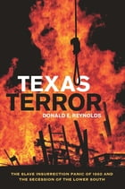 Texas Terror: The Slave Insurrection Panic of 1860 and the Secession of the Lower South by Donald E. Reynolds