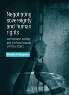 Negotiating Sovereignty and Human Rights: International Society and the International Criminal Court