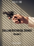 Chilling Historical Crimes: Volume 1
