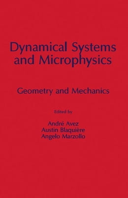 Book Dynamical Systems and Microphysics: Geometry and Mechanics by Avez, Andre