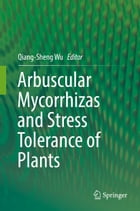 Arbuscular Mycorrhizas and Stress Tolerance of Plants by Qiang-Sheng Wu