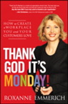 Book Thank God It's Monday!: How to Create a Workplace You and Your Customers Love by Roxanne Emmerich
