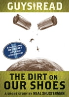 Guys Read: The Dirt on Our Shoes: A Short Story from Guys Read: Other Worlds by Neal Shusterman
