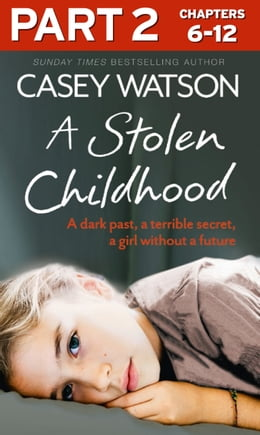 Book A Stolen Childhood: Part 2 of 3: A dark past, a terrible secret, a girl without a future by Casey Watson