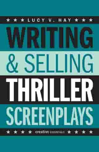 Writing and Selling Thriller Screenplays: A Screenwriter's Guide for Film and Television by Lucy V. Hay