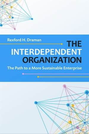 The Interdependent Organization The Path to a More Sustainable Enterprise