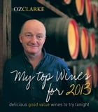 Oz Clarke My Top Wines for 2013: delicious, good value wines to try tonight by Oz Clarke