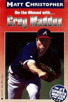 Greg Maddux: On the Mound with... by Matt Christopher