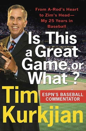 Is This a Great Game, or What?: From A-Rod's Heart to Zim's Head--My 25 Years in Baseball