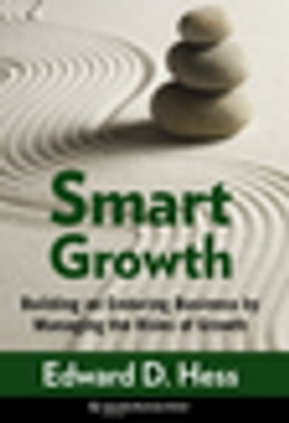 Book Smart Growth: Building an Enduring Business by Managing the Risks of Growth by Edward D. Hess