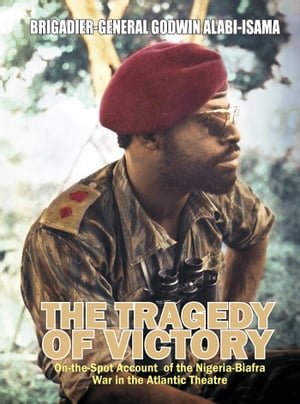 The Tragedy of Victory: On-the-spot Account of the Nigeria-Biafra War in the Atlantic Theatre