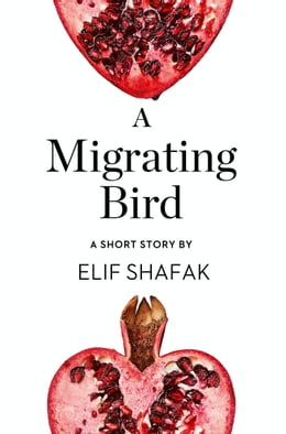 Book A Migrating Bird: A Short Story from the collection, Reader, I Married Him by Elif Shafak