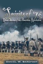 Spirits of '76: Ghost Stories of the American Revolution by Daniel W. Barefoot