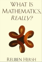 What Is Mathematics, Really? by Reuben Hersh