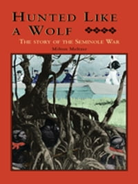 Hunted Like a Wolf: The Story of the Seminole War