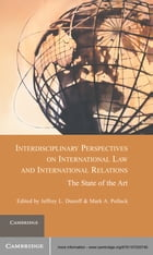 Interdisciplinary Perspectives on International Law and International Relations: The State of the…