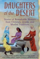 Daughters of the Desert: Stories of Remarkable Women from Christian, Jewish, and Muslim Traditions by Claire Rudolf Murphy, Meghan Nuttall  Sayres, Mary Cronk Farrell, Sarah Conover, Betsy Wharton
