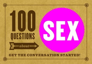 100 Questions about SEX Get the Conversation Started!