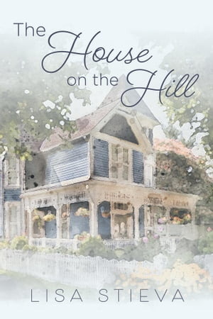The House on the Hill by Lisa Stieva