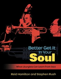 Better Get It in Your Soul: What Liturgists Can Learn from Jazz