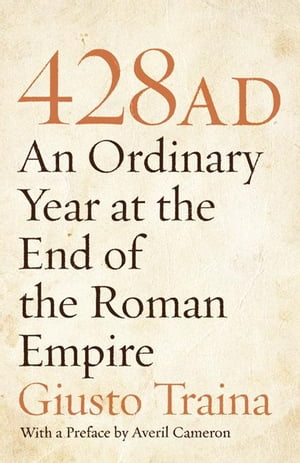 428 AD An Ordinary Year at the End of the Roman Empire