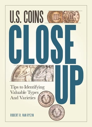 U.S. Coins Close Up Tips to Identifying Valuable Types and Varieties