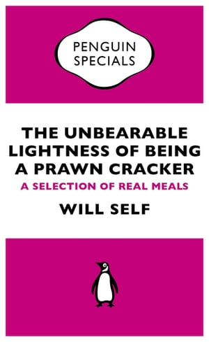 The Unbearable Lightness of Being a Prawn Cracker A Selection of Real Meals