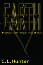 Earth: Fate of the Fallen by C.L. Hunter