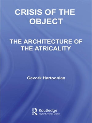 Crisis of the Object The Architecture of Theatricality