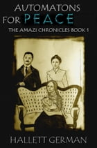 Automatons for Peace -The Amazi Chronicles Book 1 by Hallett German
