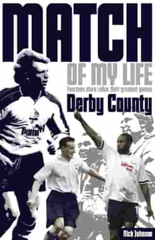 Derby County Match of My Life: Fourteen Stars Relive Their Greatest Games by Nick Johnson